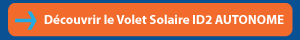 Bouton pour découvrir ce qu'est le volet ID2 autonome solaire